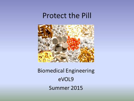 Protect the Pill Biomedical Engineering eVOL9 Summer 2015.