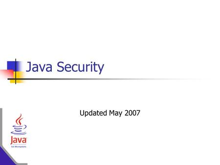 Java Security Updated May 2007. Topics Intro to the Java Sandbox Language Level Security Run Time Security Evolution of Security Sandbox Models The Security.