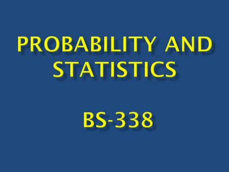  Catalogue No: BS-338  Credit Hours: 3  Text Book: Advanced Engineering Mathematics by E.Kreyszig  Reference Books  Probability and Statistics by.