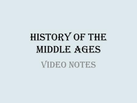 History of the Middle Ages Video Notes. Early Middle Ages 400-900 Charlemagne (Charles the Great) was tall, a great hunter, good father, and known to.