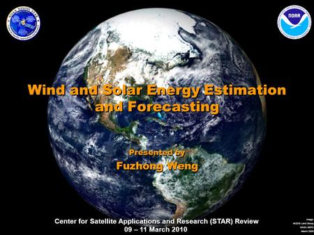 Center for Satellite Applications and Research (STAR) Review 09 – 11 March 2010 Image: MODIS Land Group, NASA GSFC March 2000 Wind and Solar Energy Estimation.