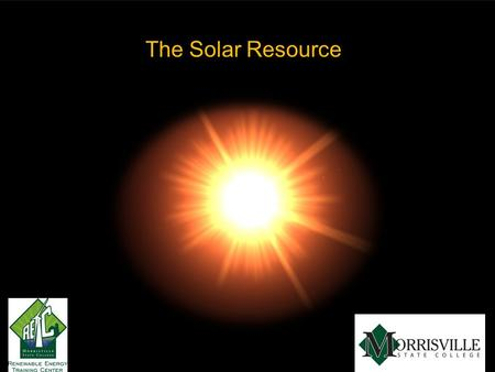 The Solar Resource. Overview Overview of the solar resource in the U.S. Features impacting solar irradiance »Latitude, cloud cover, seasonality Converting.