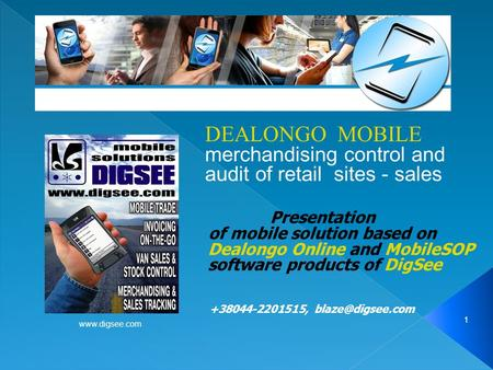 Www.digsee.com 1 DEALONGO <strong>MOBILE</strong> merchandising control and audit of retail sites - sales Presentation of <strong>mobile</strong> solution based on Dealongo <strong>Online</strong> and MobileSOP.