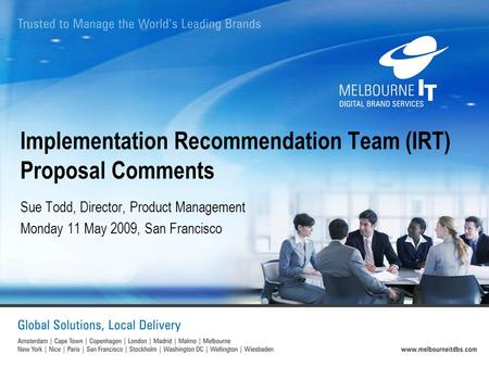 Implementation Recommendation Team (IRT) Proposal Comments Sue Todd, Director, Product Management Monday 11 May 2009, San Francisco.