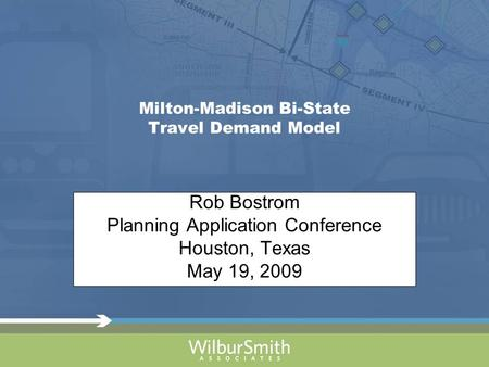 Milton-Madison Bi-State Travel Demand Model Rob Bostrom Planning Application Conference Houston, Texas May 19, 2009.