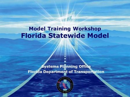 Model Training Workshop Florida Statewide Model Systems Planning Office Florida Department of Transportation.