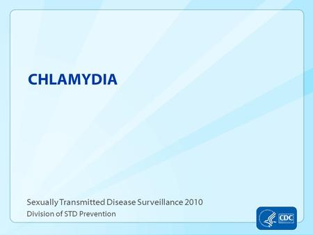 CHLAMYDIA Sexually Transmitted Disease Surveillance 2010 Division of STD Prevention.
