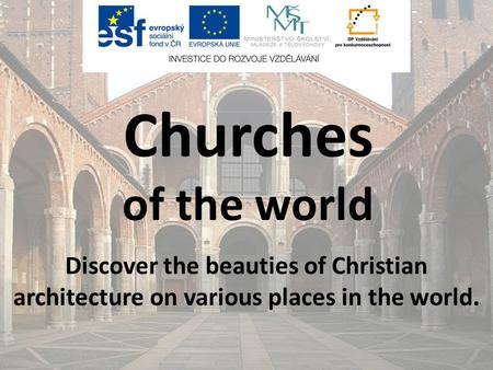 Churches of the world Discover the beauties of Christian architecture on various places in the world.