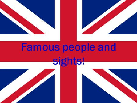 Famous people and sights !. What do we already know? What is the UK? What is the GB? What countries are part of the UK? Is Republic of Ireland part of.