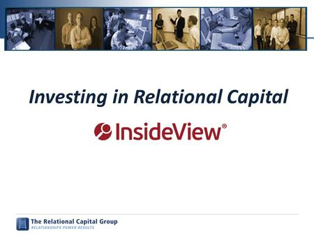 "Investing in Relational Capital. ""People buy from people they ________________________!"" Copyright © The Relational Capital Group 2008-2011 2."
