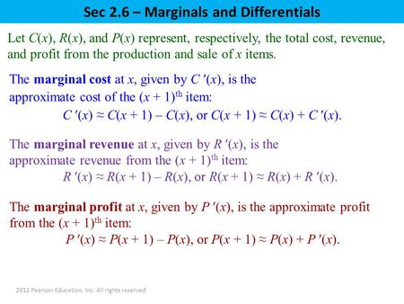 Sec 2.6 – Marginals and Differentials 2012 Pearson Education, Inc. All rights reserved Let C(x), R(x), and P(x) represent, respectively, the total cost,