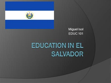 Miguel Isol EDUC 101. Table of Content  Country Information…..Slide 3  Requirements for a Teacher Licensure…..Slide 4  Historical Perspective on Education.