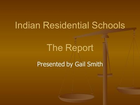 Indian Residential Schools The Report Presented by Gail Smith.