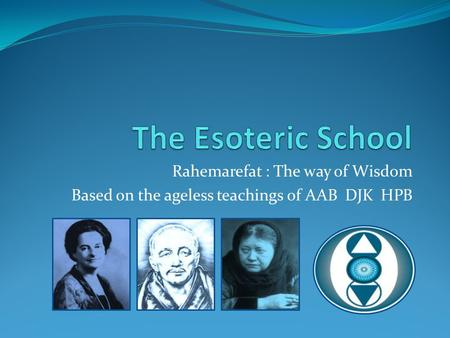 Rahemarefat : The way of Wisdom Based on the ageless teachings of AAB DJK HPB.
