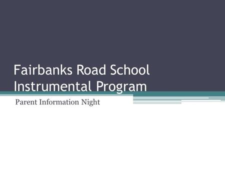 Fairbanks Road School Instrumental Program Parent Information Night.