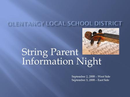 String Parent Information Night September 2, 2008—West Side September 3, 2008—East Side.