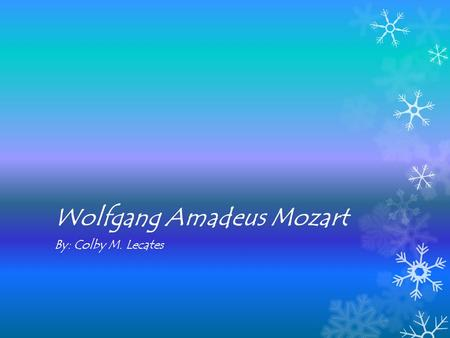 Wolfgang Amadeus Mozart By: Colby M. Lecates. Wolfgang Amadeus Mozart www.biography.com › People A Video ‎