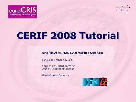 © Brigitte Jörg October 8th, 2008 Moscow, Russia 1 Tutorial: CERIF 2008 Release CERIF 2008 Tutorial Brigitte Jörg, M.A. (Information Science) Language.