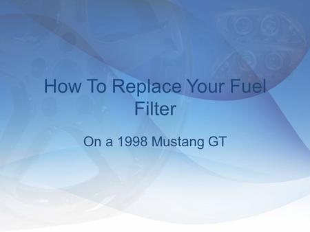 How To Replace Your Fuel Filter On a 1998 Mustang GT.