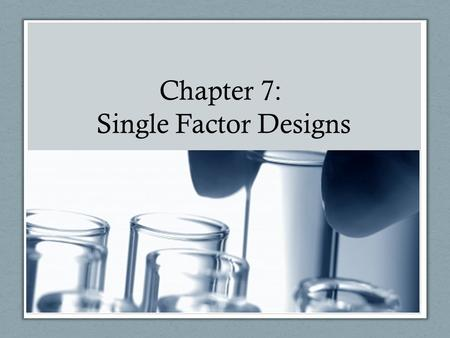 Chapter 7: Single Factor Designs.