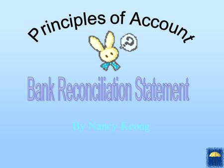 By Nancy Keong. Content - The purpose of the bank reconciliation statement. - The definition of the bank reconciliation statement. - Nature of the cash.