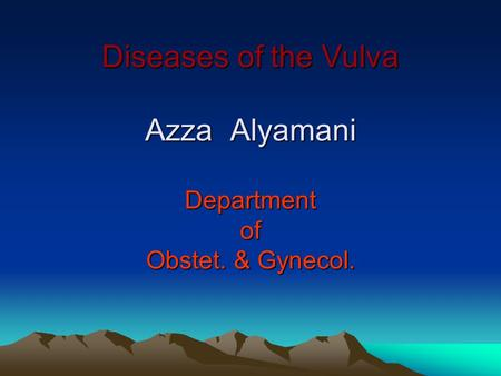 Diseases of the Vulva Azza Alyamani Department of Obstet. & Gynecol.