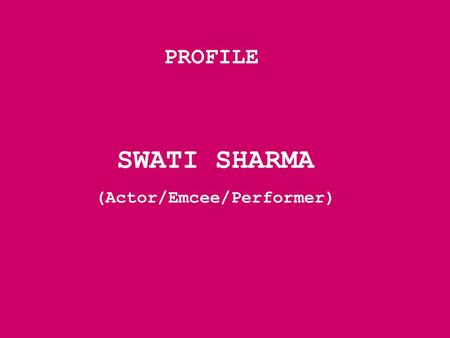 PROFILE SWATI SHARMA (Actor/Emcee/Performer). SWATI.