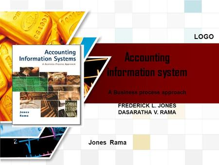 LOGO Accounting information system A Business process approach FREDERICK L. JONES DASARATHA V. RAMA Jones Rama.