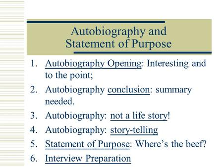 Autobiography and Statement of Purpose 1.Autobiography Opening: Interesting and to the point;Autobiography Opening 2.Autobiography conclusion: summary.