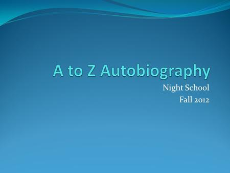 Night School Fall 2012. Instructions: Write one paragraph for each letter of the alphabet. 12 pt. font Single spaced Skip a line between each letter.