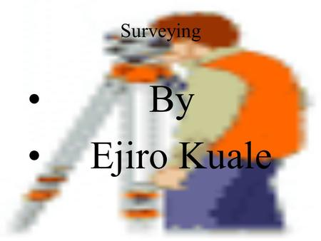 Surveying By Ejiro Kuale Salary A surveyors salary is about 34- 44 thousand dollars a year.