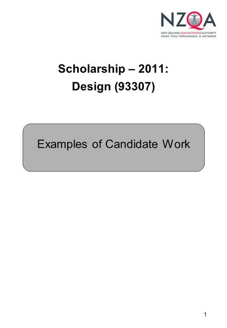 1 Scholarship – 2011: Design (93307) Examples of Candidate Work.