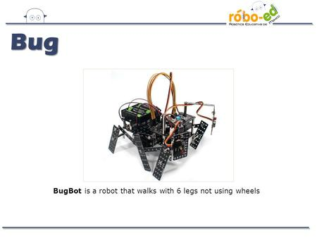 BugBot is a robot that walks with 6 legs not using wheels Bug.