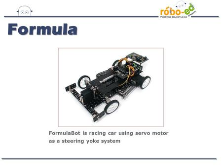 FormulaBot is racing car using servo motor as a steering yoke system Formula.