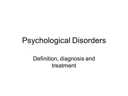 Psychological Disorders Definition, diagnosis and treatment.