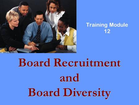 Training Module 12. What You'll Learn In This Module Ideas and methods to recruit District board members. How the District decides what it needs in a.