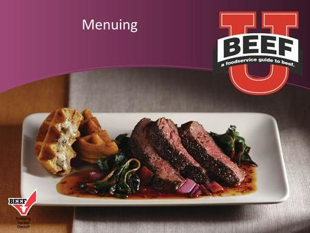 Menuing.  Menuing Basics  Engineering Your Menu  Beef Lexicon  Beef User's Guide  Beef Menu Classics Your Menu for Success.