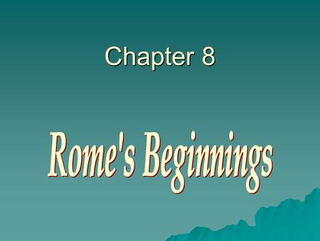 Chapter 8 Rome's Beginnings.