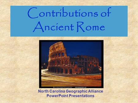 Contributions of Ancient Rome North Carolina Geographic Alliance PowerPoint Presentations.