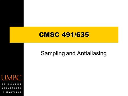Sampling and Antialiasing CMSC 491/635. Abstract Vector Spaces Addition –C = A + B = B + A –(A + B) + C = A + (B + C) –given A, B, A + X = B for only.
