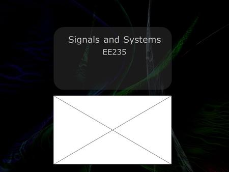 Leo Lam © 2010-2012 Signals and Systems EE235. Leo Lam © 2010-2011 x squared equals 9 x squared plus 1 equals y Find value of y.