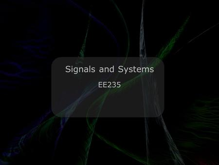 Leo Lam © 2010-2011 Signals and Systems EE235. Leo Lam © 2010-2011 Fourier Transform Q: What did the Fourier transform of the arbitrary signal say to.