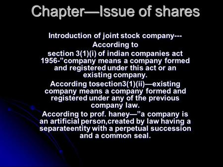 "Chapter—Issue of shares Introduction of joint stock company--- According to section 3(1)(i) of indian companies act 1956-""company means a company formed."