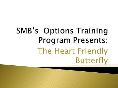 The Heart Friendly Butterfly. 1. SMB TRAINING is NOT a Broker Dealer. SMB TRAINING engages in trader education and training. SMB TRAINING offers a number.