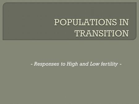 - Responses to High and Low fertility -.  Dependency Ratio:  Dependency Ratio: An attempt on measuring the increasing dependency of wealth from the.