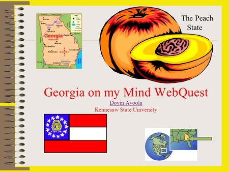 Georgia on my Mind WebQuest Doyin Ayoola Kennesaw State University Doyin Ayoola The Peach State.
