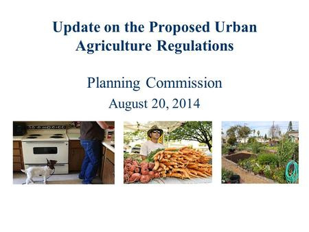 Update on the Proposed Urban Agriculture Regulations Planning Commission August 20, 2014.