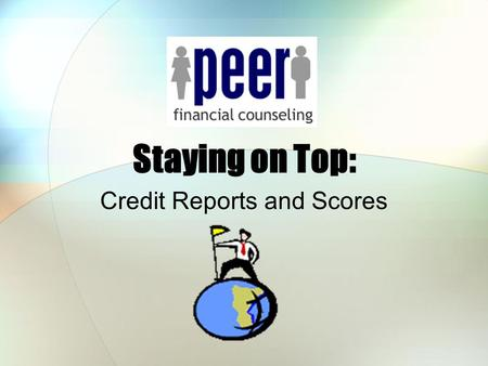 Staying on Top: Credit Reports and Scores. What's in Your Credit Report? Personal identification information Name, address, date of birth, SSN, employment.