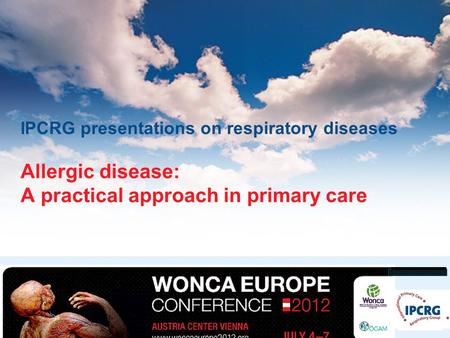 © IPCRG 2007 IPCRG presentations on respiratory diseases Allergic disease: A practical approach in primary care.