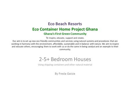 Eco Beach Resorts Eco Container Home Project Ghana Ghana's First Green Community To Inspire, educate, support and create. Our aim is to set up new eco.